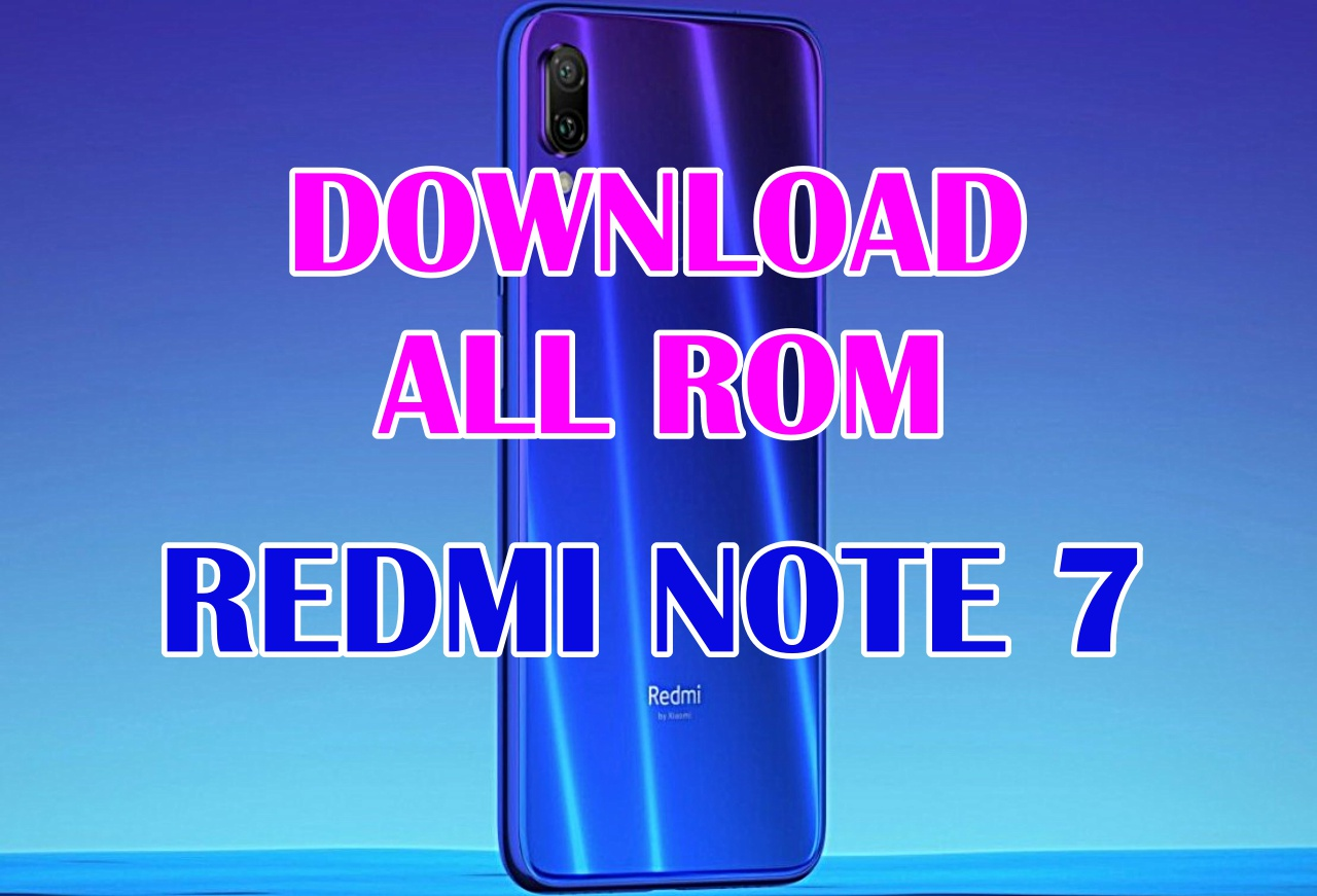 Download All ROM Redmi Note 7
